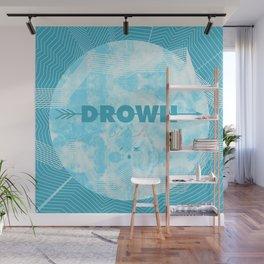 DROWN, BITCH Wall Mural