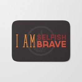I Am Selfish, I Am Brave Bath Mat