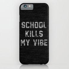 School Kills My Vibe - black iPhone 6s Slim Case