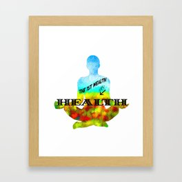 The First Wealth is Health Framed Art Print
