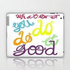 WHATEVER  YOU DO DO IT GOOD Laptop & iPad Skin