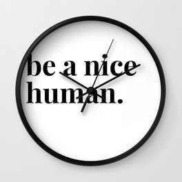 be a nice human. Wall Clock