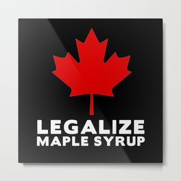 Legalize Maple Syrup Metal Print