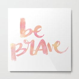 Be Brave: watercolored Metal Print