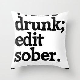 Write Drunk; Edit Sober.  Throw Pillow