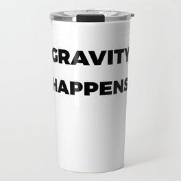 Funny & Awesome Gravity Tshirt Design Gravity Happens Travel Mug