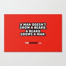 A MAN DOESN'T GROW A BEARD, A BEARD GROWS A MAN. Canvas Print