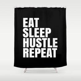 Eat Sleep Hustle Repeat (Black & White) Shower Curtain
