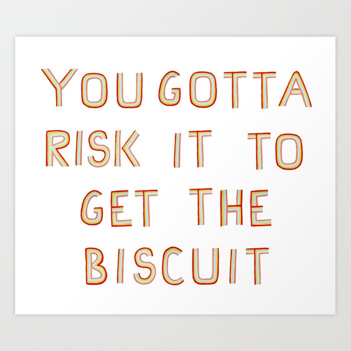 You gotta Risk it to get the Biscuit Art Print