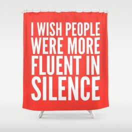 I Wish People Were More Fluent in Silence (Red) Shower Curtain