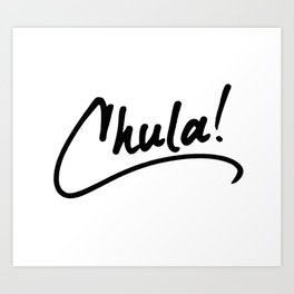 Chula! Art Print