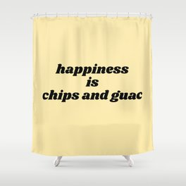 happiness is chips and guac Shower Curtain