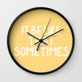 It Be Like That Sometimes Hand Lettering - Yellow Wall Clock