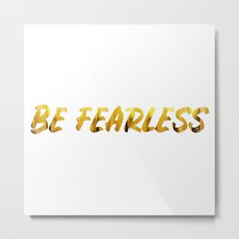 Be Fearless - GOLD Metal Print