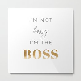 I'M THE BOSS Metal Print