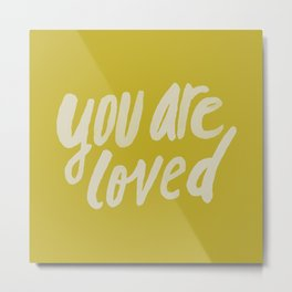 You Are Loved x Mustard Metal Print