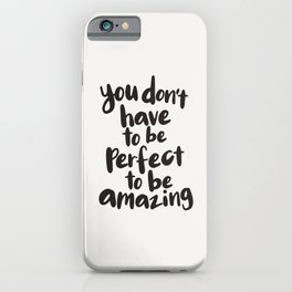 You Don't Have To Be Perfect To Be Amazing motivational typography in black and white home wall deco iPhone Case