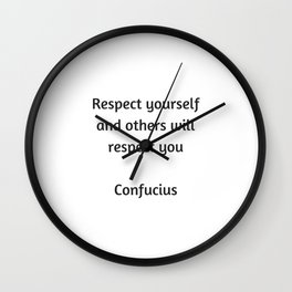 Confucius Quote - Respect yourself and others will respect you Wall Clock