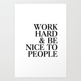 Work hard and be nice to people Art Print