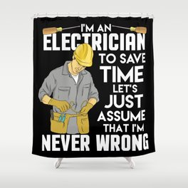 Electrician Gift: I'm An Electrician I'm Never Wrong Shower Curtain