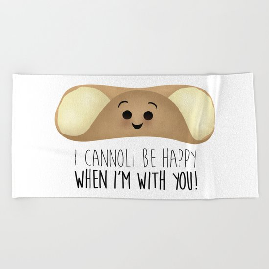 I Cannoli Be Happy When I'm With You! Beach Towel