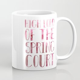 High Lord of the Spring Court Coffee Mug