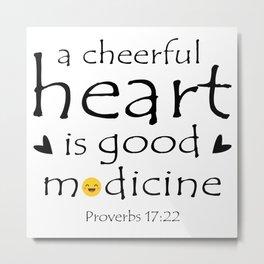 Christian,Bible verse,Proverb 17:22 A cheerful heart is good medicine Metal Print