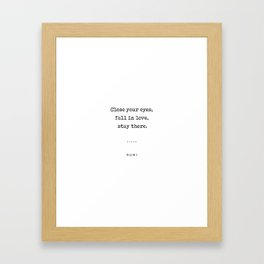 Close Your Eyes, Fall In Love, Stay There - Rumi Quote On Love 23 - Minimal, Modern Typewriter Print Framed Art Print
