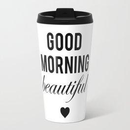 Good Morning Beautiful Travel Mug