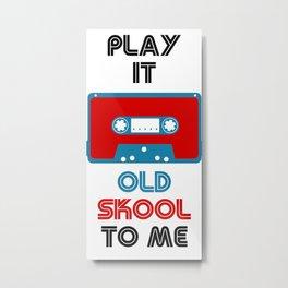 Play It Old Skool To Me Metal Print