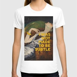 I Was Not Made to Be Subtle, Feminist T-shirt