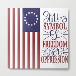 Betsy Ross 1776 Flag:  Still a Symbol Of Freedom Not Oppression Metal Print