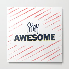 Stay : Awesome Metal Print