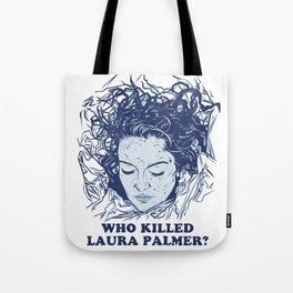 Who Killed Laura Palmer? Tote Bag