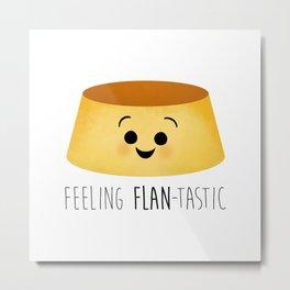 Feeling Flan-tastic Metal Print