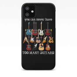 You Can Never Have Too Many Guitars! iPhone Case