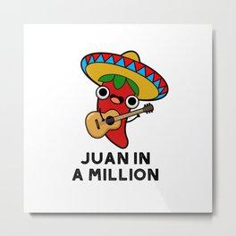 Juan In A Million Cute Mexican Chilli Pun Metal Print