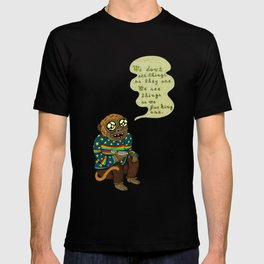 We don't see things as they are T-shirt