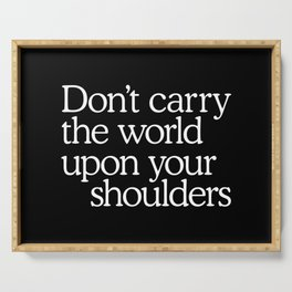 Don't carry the world upon your shoulders Serving Tray