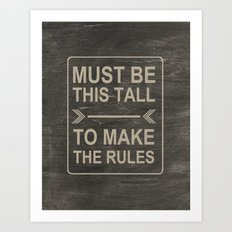 Must Be This Tall To Make The Rules Art Print