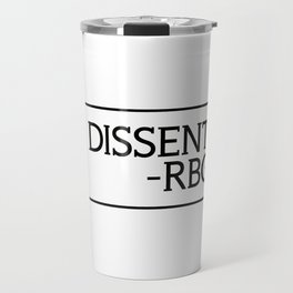 I Dissent, Ruth Bader Ginsburg, RBG, notorious RGB Travel Mug