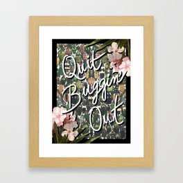 QUIT BUGGIN' OUT Framed Art Print