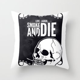 Live, laugh, smoke and die Throw Pillow