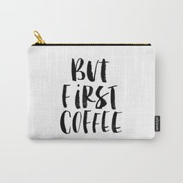 But First Coffee black and white monochrome typography kitchen poster design home decor wall art Carry-All Pouch