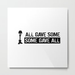 Military: All Gave Some, Some Gave All Metal Print