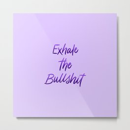 Exhale the BS Yoga Lettering Metal Print