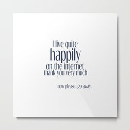 I live happily on the internet Metal Print
