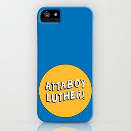 Attaboy Luther! iPhone Case