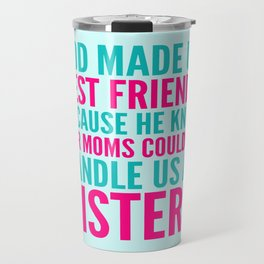 GOD MADE US BEST FRIENDS BECAUSE (TEAL) Travel Mug