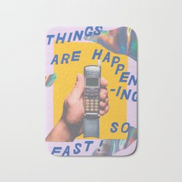 things are happening so fast Bath Mat